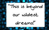 """This is beyond our wildest dreams"""