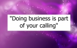 """Doing business is part of your calling"""