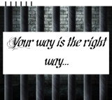 Your way is the right way…